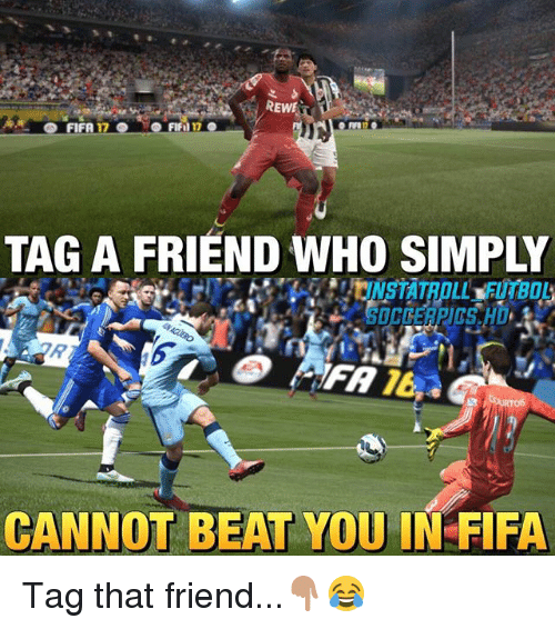Fifa 17: REWE  SO FIFA  17 S  TAG A FRIEND WHO SIMPLY  CANNOT BEAT YOU IN FIFA Tag that friend...👇🏽😂