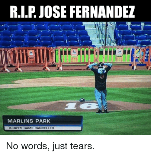 Marlin: RI.P JOSE FERNANDEZ  MARLINS PARK  TODAY'S GAME CANCELLED No words, just tears.