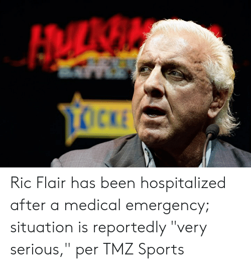 "Sports, Ric Flair, and Been: Ric Flair has been hospitalized after a medical emergency; situation is reportedly ""very serious,"" per TMZ Sports"