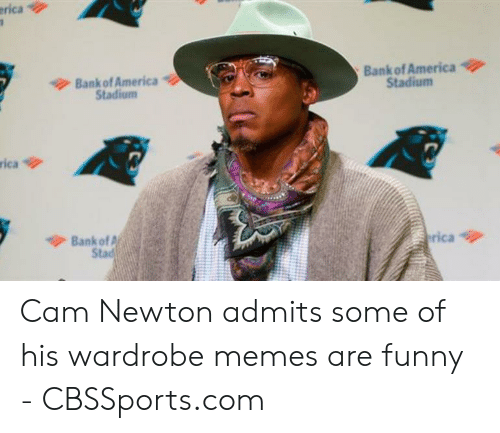 Cam Newton Memes: rica  Bank of America  Stadium  Bank of America  Stadium  rica今  今Bank of,  Stad Cam Newton admits some of his wardrobe memes are funny - CBSSports.com