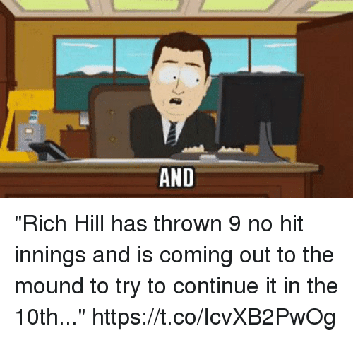 "Hitted: ""Rich Hill has thrown 9 no hit innings and is coming out to the mound to try to continue it in the 10th..."" https://t.co/IcvXB2PwOg"