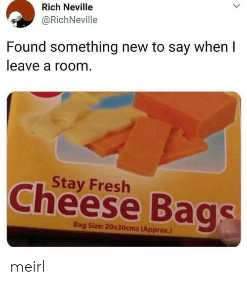 Fresh, MeIRL, and Cheese: Rich Neville  @RichNeville  Found something new to say when I  leave a room.  Stay Fresh  Cheese Bags  Bag Size:20x30cms(Approx.) meirl