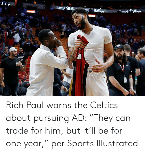 """Celtics: Rich Paul warns the Celtics about pursuing AD: """"They can trade for him, but it'll be for one year,"""" per Sports Illustrated"""