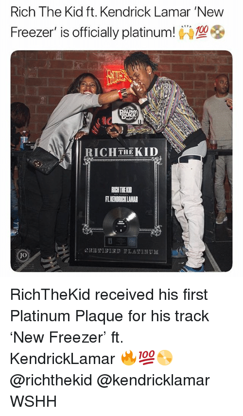 Kendrick Lamar, Memes, and Wshh: Rich The Kid ft. Kendrick Lamar 'New  Freezer is officially platinum! )型  ICHTHEKID  ICH THE KID  LKENDRICNLAMAR RichTheKid received his first Platinum Plaque for his track 'New Freezer' ft. KendrickLamar 🔥💯📀 @richthekid @kendricklamar WSHH