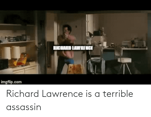 Lawrence: Richard Lawrence is a terrible assassin