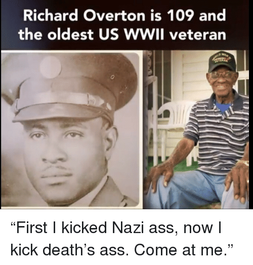 """come at me: Richard Overton is 109 and  the oldest US WWIl veteran <p>""""First I kicked Nazi ass, now I kick death's ass. Come at me.""""</p>"""
