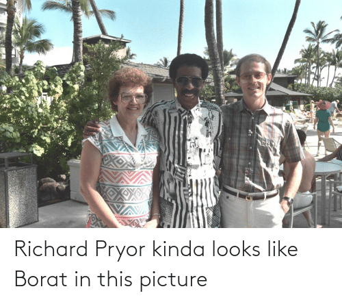 Borat: Richard Pryor kinda looks like Borat in this picture