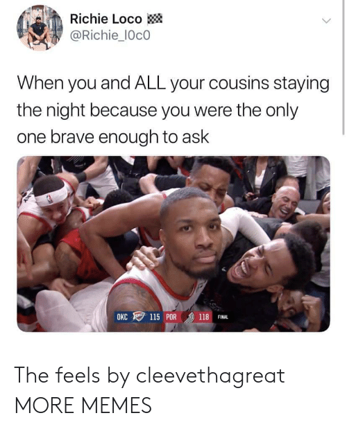 loco: Richie Loco  @Richie_IOcO  When you and ALL your cousins staying  the night because you were the only  one brave enough to ask  OKC ワ115 POR /D) 118 FINAL The feels by cleevethagreat MORE MEMES