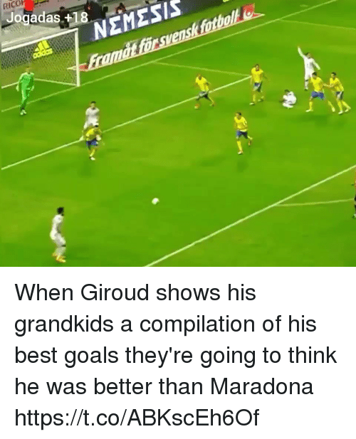 compilation: RICO  Jogadas +18  NEMESIS When Giroud shows his grandkids a compilation of his best goals they're going to think he was better than Maradona https://t.co/ABKscEh6Of