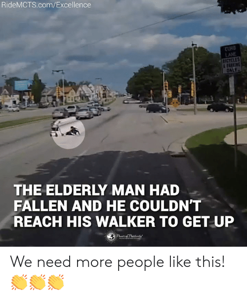 Excellence: RideMCTS.com/Excellence  LANE  THE ELDERLY MAN HAD  FALLEN AND HE COULDN'T  REACH HIS WALKER TO GET UP We need more people like this! 👏👏👏