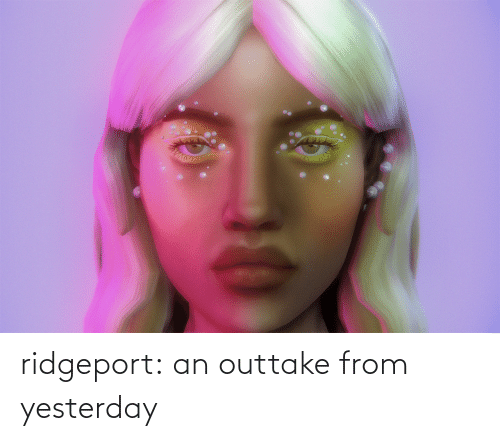 yesterday: ridgeport:  an outtake from yesterday