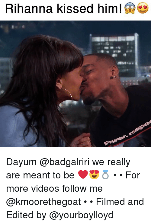 Memes, Rihanna, and Videos: Rihanna kissed him! Dayum @badgalriri we really are meant to be ❤️😍💍 • • For more videos follow me @kmoorethegoat • • Filmed and Edited by @yourboylloyd