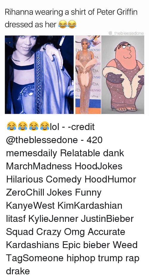 Peter Griffins: Rihanna wearing a shirt of Peter Griffin  dressed as her  the bleesedone  OVSKI  DA  TDA  VSKI  DA. 😂😂😂😂lol - -credit @theblessedone - 420 memesdaily Relatable dank MarchMadness HoodJokes Hilarious Comedy HoodHumor ZeroChill Jokes Funny KanyeWest KimKardashian litasf KylieJenner JustinBieber Squad Crazy Omg Accurate Kardashians Epic bieber Weed TagSomeone hiphop trump rap drake