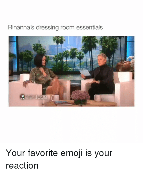 Emoji, Memes, and 🤖: Rihanna's dressing room essentials Your favorite emoji is your reaction