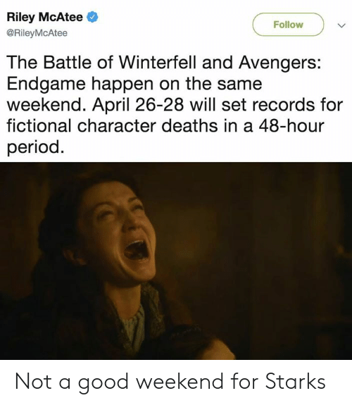 Dank, Period, and Avengers: Riley McAtee  @RileyMcAtee  Follow  The Battle of Winterfell and Avengers:  Endgame happen on the same  weekend. April 26-28 will set records for  fictional character deaths in a 48-hour  period Not a good weekend for Starks