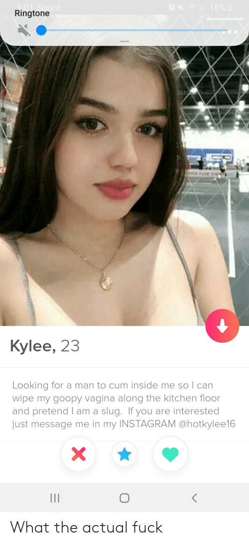 Kylee: Ringtone  Kylee, 23  Looking for a man to cum inside me so I can  wipe my goopy vagina along the kitchen floor  and pretend I am a slug. If you are interested  just message me in my INSTAGRAM @hotkylee16 What the actual fuck