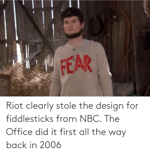 nbc: Riot clearly stole the design for fiddlesticks from NBC. The Office did it first all the way back in 2006