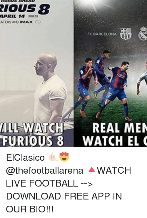 download free: RIOUS8  APRIL 14  EATERS AND  FC BARCELONA  ALL WATCHE REAL MEN  FURIOUS 8 WATCH EL C ElClasico 🤙🏻😍 @thefootballarena 🔺WATCH LIVE FOOTBALL --> DOWNLOAD FREE APP IN OUR BIO!!!