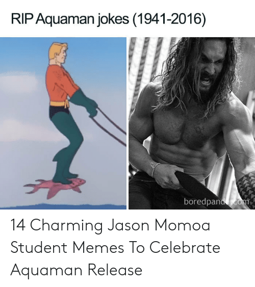 Aquaman Jokes: RIP Aquaman jokes (1941-2016)  boredpan 14 Charming Jason Momoa Student Memes To Celebrate Aquaman Release