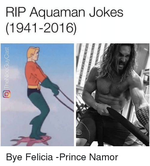 Aquaman Jokes: RIP Aquaman Jokes  (1941-2016) Bye Felicia  -Prince Namor