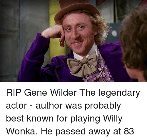 willie wonka: RIP Gene Wilder The legendary actor - author was probably best known for playing Willy Wonka. He passed away at 83