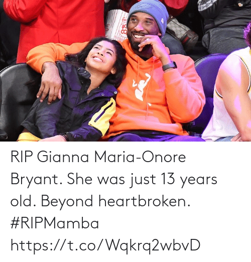 She Was: RIP Gianna Maria-Onore Bryant. She was just 13 years old. Beyond heartbroken. #RIPMamba https://t.co/Wqkrq2wbvD