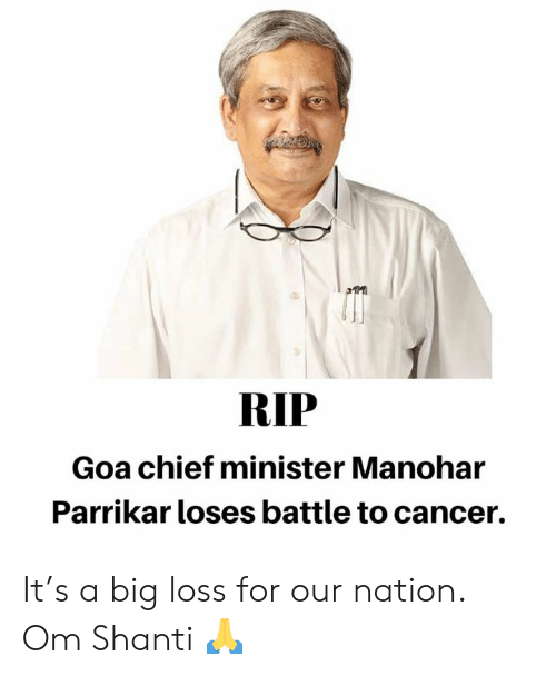 Memes, Cancer, and 🤖: RIP  Goa chief minister Manohar  Parrikar loses battle to cancer. It's a big loss for our nation. Om Shanti 🙏