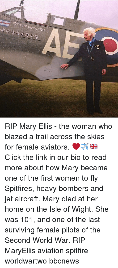 Memes, Home, and Link: RIP Mary Ellis - the woman who blazed a trail across the skies for female aviators. ❤️✈️🇬🇧Click the link in our bio to read more about how Mary became one of the first women to fly Spitfires, heavy bombers and jet aircraft. Mary died at her home on the Isle of Wight. She was 101, and one of the last surviving female pilots of the Second World War. RIP MaryEllis aviation spitfire worldwartwo bbcnews