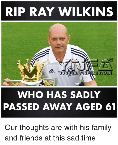 Wilkins: RIP RAY WILKINS  SAMSUN  WHO HAS SADLY  PASSED AWAY AGED 61 Our thoughts are with his family and friends at this sad time