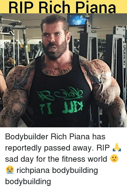 Rich Piana: RIP Rich Piana Bodybuilder Rich Piana has reportedly passed away. RIP 🙏 sad day for the fitness world 🙁😭 richpiana bodybuilding bodybuilding