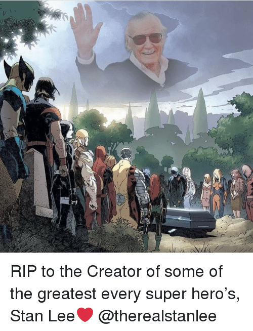 Memes, Stan, and Stan Lee: RIP to the Creator of some of the greatest every super hero's, Stan Lee❤️ @therealstanlee