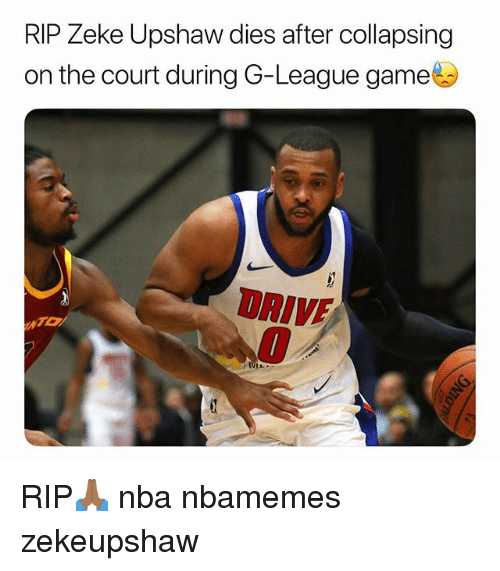 Basketball, Nba, and Sports: RIP Zeke Upshaw dies after collapsing  on the court during G-League game  RIVE RIP🙏🏾 nba nbamemes zekeupshaw