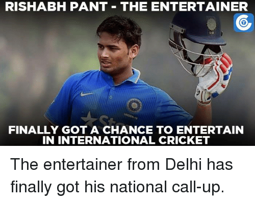 Rishabh Pant: RISHABH PANT THE ENTERTAINER  FINALLY GOT A CHANCE TO ENTERTAIN  IN INTERNATIONAL CRICKET The entertainer from Delhi has finally got his national call-up.