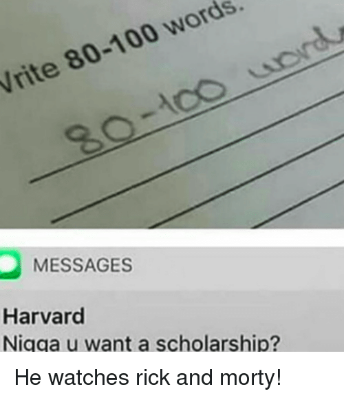 Anaconda, Rick and Morty, and Harvard: rite 80-100 words.  80-c0 ue  MESSAGES  Harvard vant a scholarshin <p>He watches rick and morty!</p>