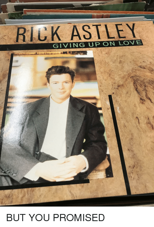 Love, You, and  You Promised: RIUK ASTLEY  GIVING UP ON LOVE BUT YOU PROMISED