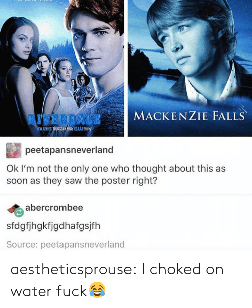 mackenzie falls: RIVERDAL  MACKENZIE FALLS  W SERIES THURSDAYAİR CLuwee.  peetapansneverland  Ok I'm not the only one who thought about this as  soon as they saw the poster right?  abercrombee  sfdgfjhgkfjgdhafgsjfh  Source: peetapansneverland aestheticsprouse:  I choked on water fuck😂