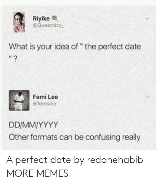 "Dank, Memes, and Target: Riyike  @Queentito  What is your idea of"" the perfect date  Femi Lee  @femscie  Other formats can be confusing really A perfect date by redonehabib MORE MEMES"