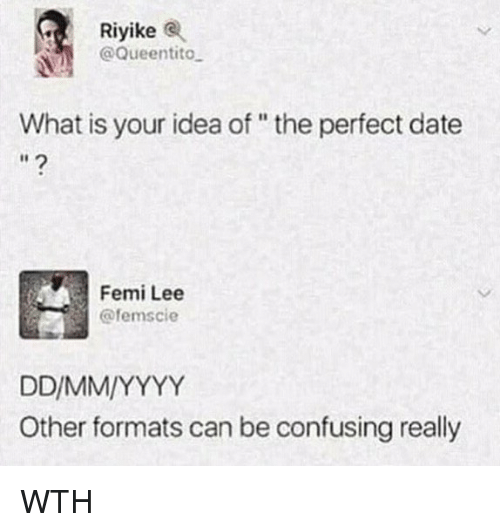 """Memes, Date, and What Is: Rİyike (R  @Queentito  What is your idea of"""" the perfect date  Femi Lee  @femscie  Other formats can be confusing really WTH"""