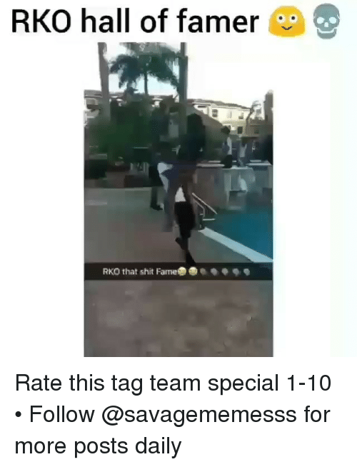 tag team: RKO hall of famer  RKO that shit FameO Rate this tag team special 1-10 • Follow @savagememesss for more posts daily