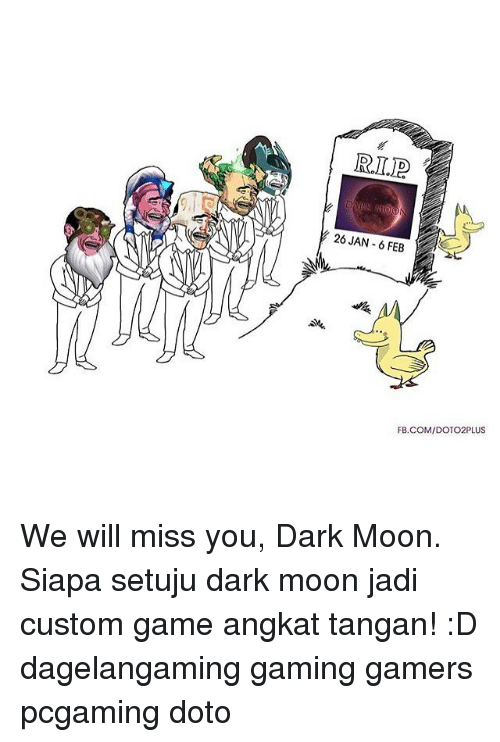 we will miss you: RLID  26 JAN 6 FEB  FB.COM/DOTO2PLUS We will miss you, Dark Moon. Siapa setuju dark moon jadi custom game angkat tangan! :D dagelangaming gaming gamers pcgaming doto