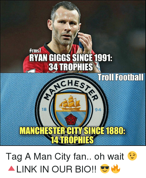 ryan giggs:  #rms7  RYAN GIGGS SINCE 1991:  34 TROPHIES  Troll Football  CHES  18  94  MANCHESTER CITY SINCE 1880-  14 TROPHIES Tag A Man City fan.. oh wait 😉 🔺LINK IN OUR BIO!! 😎🔥