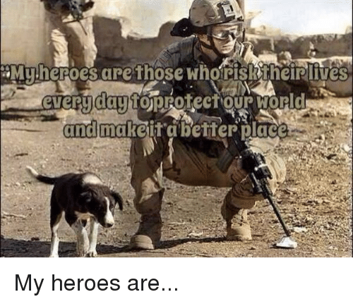 rmi: RMy heroes are those whorisktheirlives  every daytomprotect our World  and make it better place My heroes are...