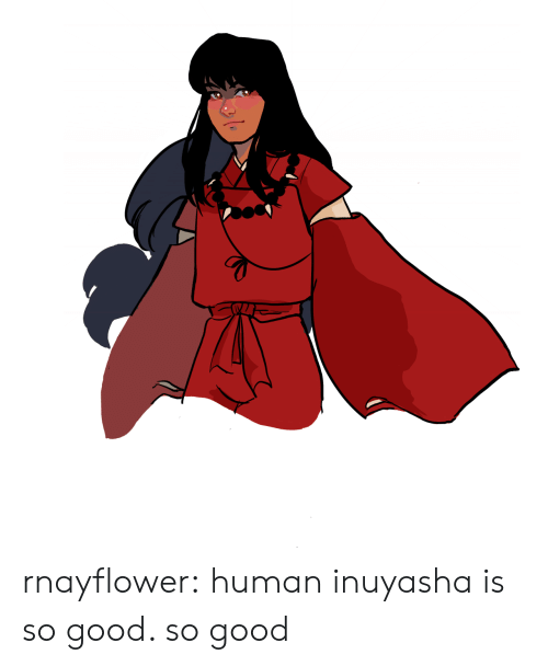 so good: rnayflower:  human inuyasha is so good. so good