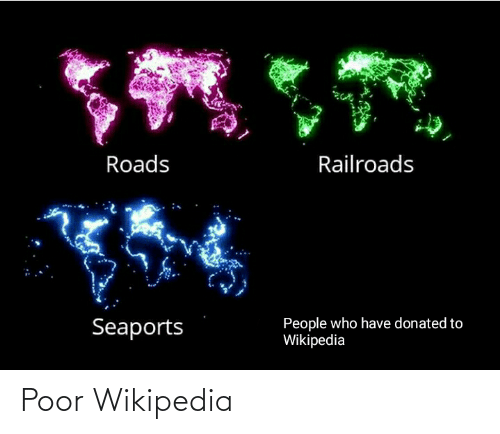 Roads: Roads  Railroads  People who have donated to  Wikipedia  Seaports Poor Wikipedia