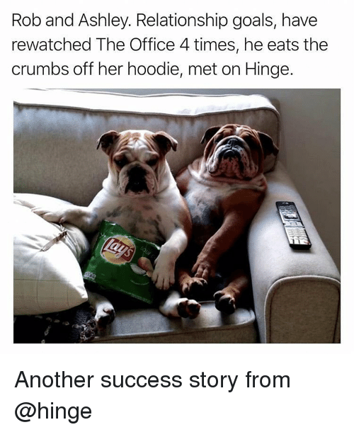 Goals, Memes, and The Office: Rob and Ashley. Relationship goals, have  rewatched The Office 4 times, he eats the  crumbs off her hoodie, met on Hinge. Another success story from @hinge