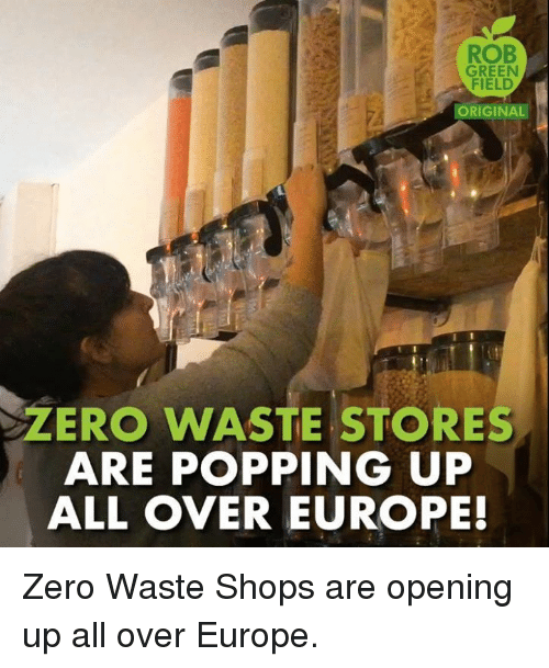 Memes, Zero, and Europe: ROB  GREEN  FIELD  ZERO WASTE STORES  ARE POPPING UP  ALL OVER EUROPE! Zero Waste Shops are opening up all over Europe.