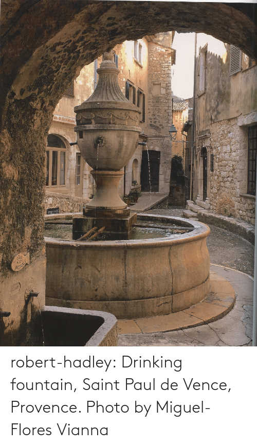 Drinking: robert-hadley:  Drinking fountain, Saint Paul de Vence, Provence. Photo by Miguel-Flores Vianna