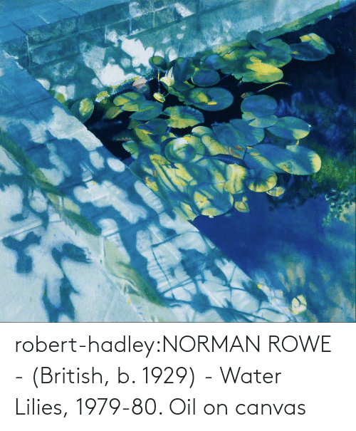 oil: robert-hadley:NORMAN ROWE - (British, b. 1929) - Water Lilies, 1979-80. Oil on canvas