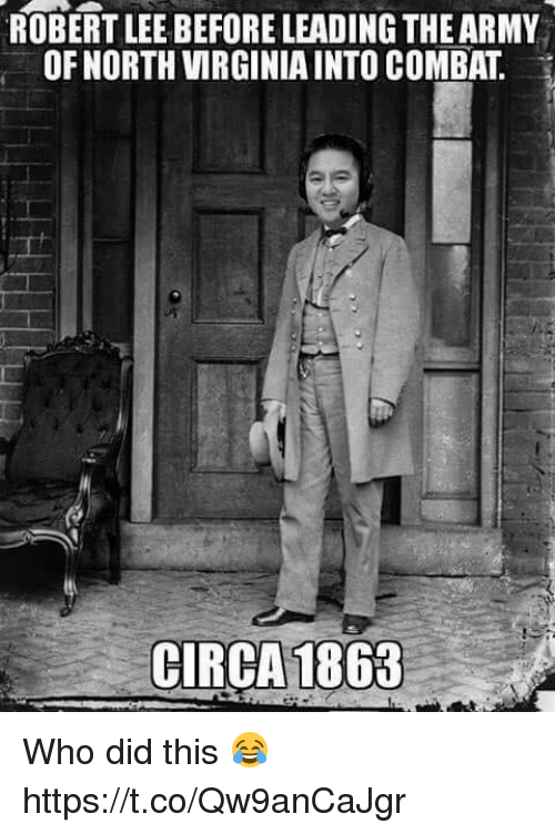 Combate: ROBERT LEE BEFORE LEADING THE ARMY  OF NORTH VIRGINIA INTO COMBAT.  CIRCA1863 Who did this 😂 https://t.co/Qw9anCaJgr