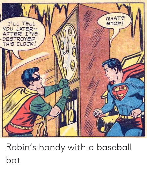 robin: Robin's handy with a baseball bat